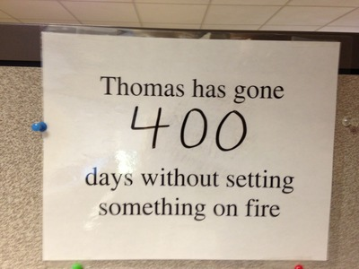 Thomas has gone ______ days without setting something on fire